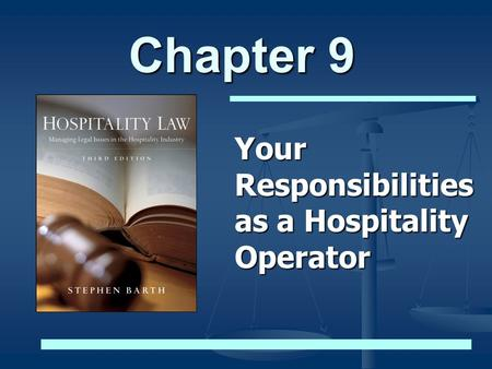 Chapter 9 Your Responsibilities as a Hospitality Operator.