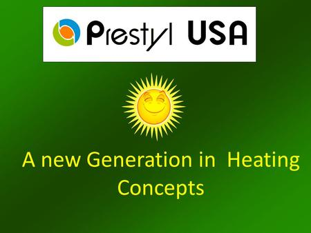 A new Generation in Heating Concepts. Is a subsidiary of the A dvanced G reen E nergy A lliance H olding AGEAH is a worldwide producer of energy producing.