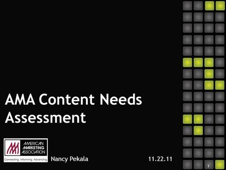 AMA Content Needs Assessment Nancy Pekala 11.22.11 1.