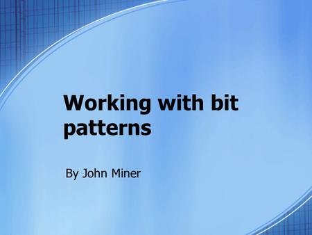 Working with bit patterns By John Miner. Integrated Circuits In todays manufacturing environment, production lines are automated with robotics and sensors.