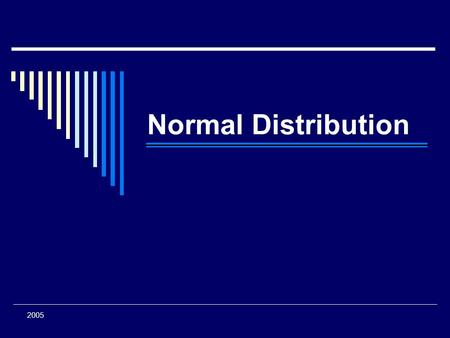 Normal Distribution This lecture will give an overview/review of normal distribution. 2005.