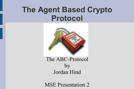 The Agent Based Crypto Protocol The ABC-Protocol by Jordan Hind MSE Presentation 2.
