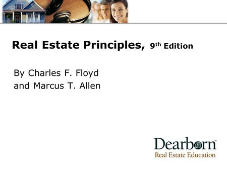 Real Estate Principles, 9 th Edition By Charles F. Floyd and Marcus T. Allen.