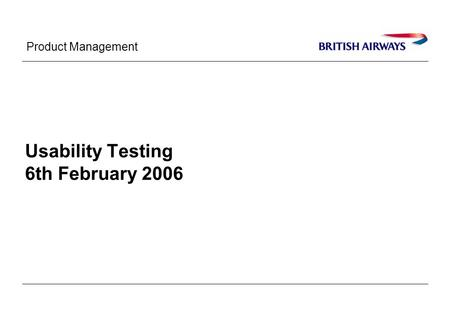 Product Management Usability Testing 6th February 2006.