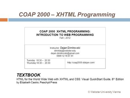 COAP 2000 – XHTML Programming COAP 2000 XHTML PROGRAMMING: INTRODUCTION TO WEB PROGRAMMING Fall I, 2012 Instructor: Dejan Dimitrovski