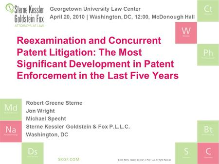 © 2009 Sterne, Kessler, Goldstein, & Fox P.L.L.C. All Rights Reserved. Reexamination and Concurrent Patent Litigation: The Most Significant Development.