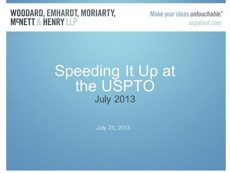 Speeding It Up at the USPTO July 2013 July 23, 2013.