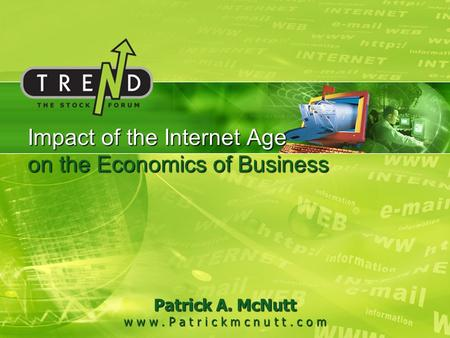Impact of the Internet Age on the Economics of Business Patrick A. McNutt w w w. P a t r i c k m c n u t t. c o m.