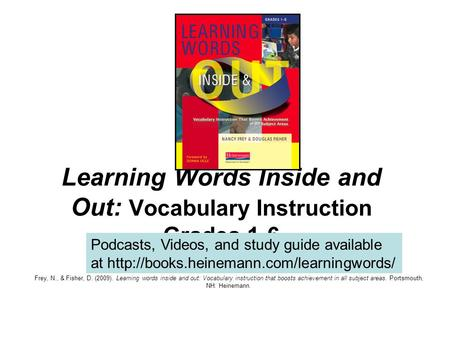 Learning Words Inside and Out: Vocabulary Instruction Grades 1-6 Frey, N., & Fisher, D. (2009). Learning words inside and out: Vocabulary instruction that.