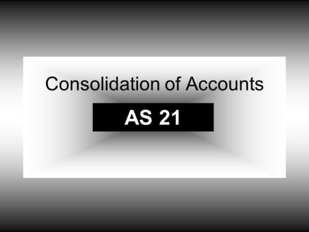 Consolidation of Accounts AS 21. 1. This AS is mandatory in nature. Exemptions not available. This is mandatory for applying principles and procedures.