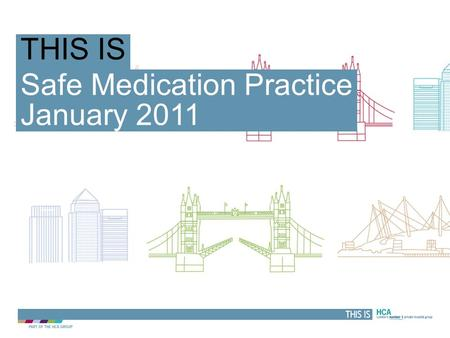 THIS IS Safe Medication Practice January 2011 THIS IS.