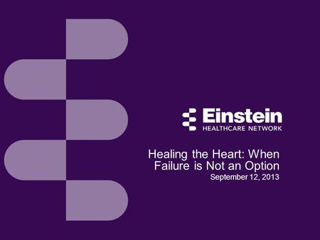 Healing the Heart: When Failure is Not an Option September 12, 2013.