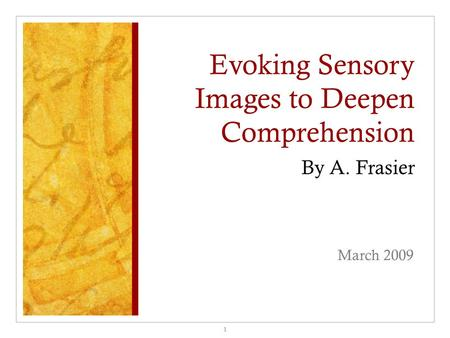 Evoking Sensory Images to Deepen Comprehension By A. Frasier March 2009 1.