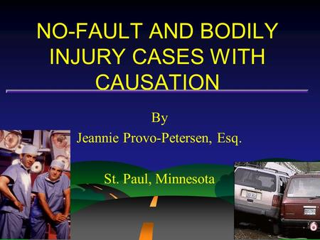 NO-FAULT AND BODILY INJURY CASES WITH CAUSATION By Jeannie Provo-Petersen, Esq. St. Paul, Minnesota.