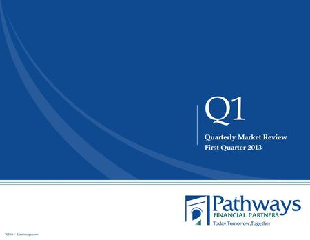 Q1 Quarterly Market Review First Quarter 2013. Ladies and Gentlemen, the train is leaving the station… As a young boy growing up in New Jersey, I frequently.