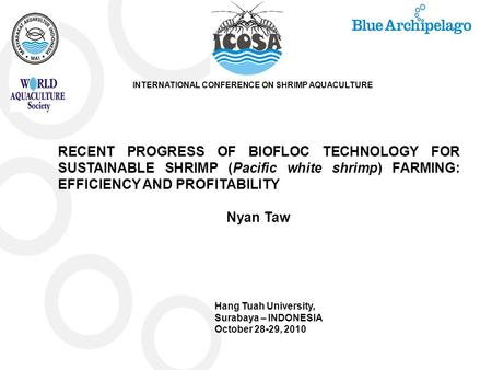 INTERNATIONAL CONFERENCE ON SHRIMP AQUACULTURE RECENT PROGRESS OF BIOFLOC TECHNOLOGY FOR SUSTAINABLE SHRIMP (Pacific white shrimp) FARMING: EFFICIENCY.