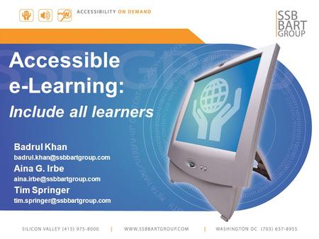 Badrul Khan Aina G. Irbe Tim Springer Accessible e-Learning: Include.