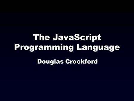 The JavaScript Programming Language Douglas Crockford.