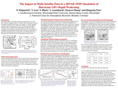 The Impact of Multi-Satellite Data in a 4DVAR MM5 Simulation of Hurricane Lilis Rapid Weakening P. Fitzpatrick 1, Y. Lau 1, S. Bhate 1, V. Anantharaj 1,
