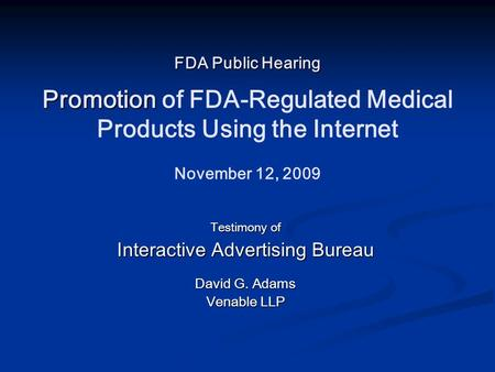FDA Public Hearing Promotion FDA Public Hearing Promotion of FDA-Regulated Medical Products Using the Internet November 12, 2009 Testimony of Interactive.