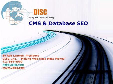 CMS & Database SEO By Rob Laporte, President DISC, Inc. - Making Web Sites Make Money 413-584-6500