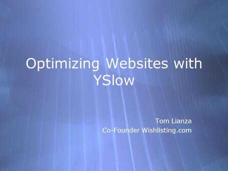 Optimizing Websites with YSlow Tom Lianza Co-Founder Wishlisting.com Tom Lianza Co-Founder Wishlisting.com.