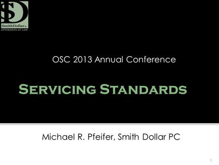 1 OSC 2013 Annual Conference Michael R. Pfeifer, Smith Dollar PC.