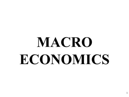 MACRO ECONOMICS 1. Macroeconomics is the study of the large economy as a whole. It is the study of the big picture. Instead of analyzing one consumer,