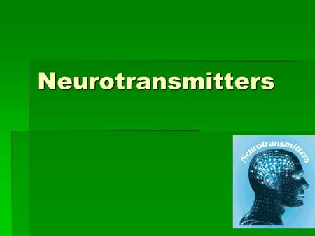 Neurotransmitters. Definition They are chemical messengers which released from neurons to act on adjacent cells which are usually also neurons They are.