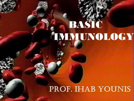 1 Prof. IHAB YOUNIS BASIC IMMUNOLOGY. 2 The Immune System.