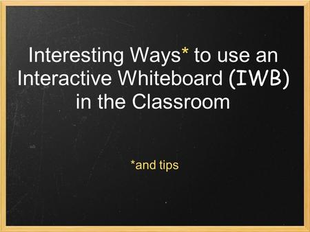 Interesting Ways* to use an Interactive Whiteboard (IWB) in the Classroom *and tips.