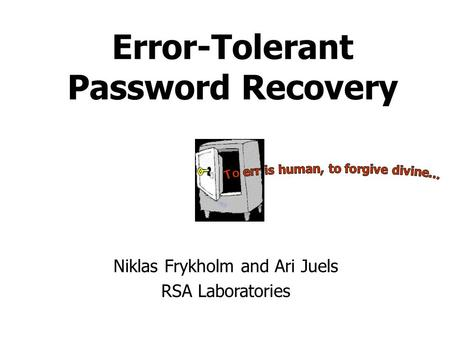 Error-Tolerant Password Recovery Niklas Frykholm and Ari Juels RSA Laboratories.
