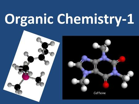Organic Chemistry-1. Organic Chemistry is the study of carbon- containing compounds and their properties.