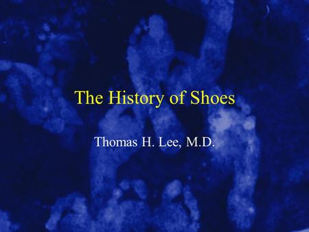 The History of Shoes Thomas H. Lee, M.D.. History of Shoes Early shoes were made of animal skins. They had no last. A last is a mold of a shoe.