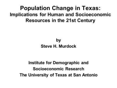 by Steve H. Murdock Institute for Demographic and