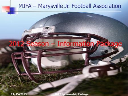 MJFA – Marysville Jr. Football Association 11/15/20132012 Sponsorship Package 2012 Season – Information Package.