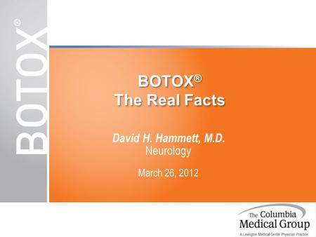 BOTOX ® The Real Facts David H. Hammett, M.D. Neurology March 26, 2012.
