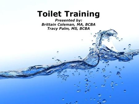 Page 1 Toilet Training Presented by: Brittain Coleman, MA, BCBA Tracy Palm, MS, BCBA.
