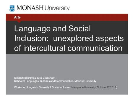 Arts Language and Social Inclusion: unexplored aspects of intercultural communication Simon Musgrave & Julie Bradshaw School of Languages, Cultures and.