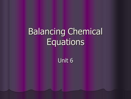 Balancing Chemical Equations Unit 6. Using the Law of Conservation The # of atoms of each element on the reactants side of a chemical eqn MUST equal the.