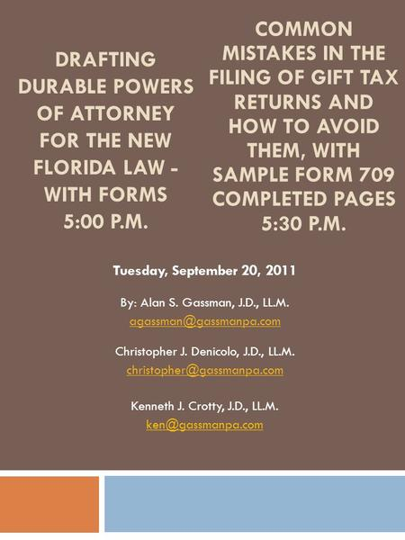DRAFTING DURABLE POWERS OF ATTORNEY FOR THE NEW FLORIDA LAW - WITH FORMS 5:00 P.M. Tuesday, September 20, 2011 By: Alan S. Gassman, J.D., LL.M.