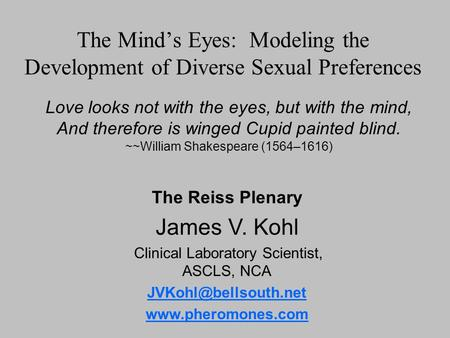 The Minds Eyes: Modeling the Development of Diverse Sexual Preferences Love looks not with the eyes, but with the mind, And therefore is winged Cupid painted.