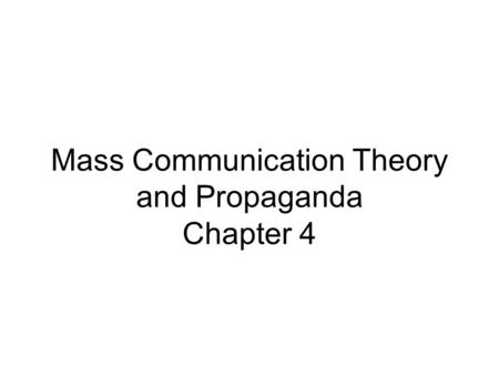 Mass Communication Theory and Propaganda Chapter 4.