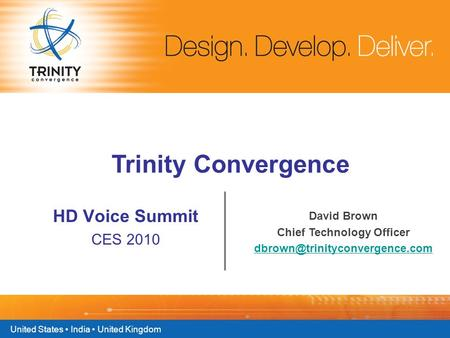 United States India United Kingdom Trinity Convergence HD Voice Summit CES 2010 David Brown Chief Technology Officer