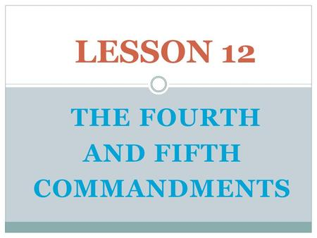 THE FOURTH AND FIFTH COMMANDMENTS LESSON 12. THE FOURTH COMMANDMENT: Love for Gods Representatives.