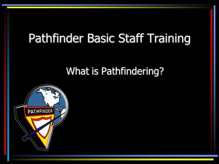 Pathfinder Basic Staff Training What is Pathfindering?