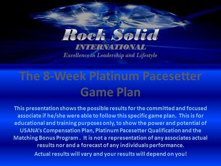 The 8-Week Platinum Pacesetter Game Plan This presentation shows the possible results for the committed and focused associate if he/she were able to follow.