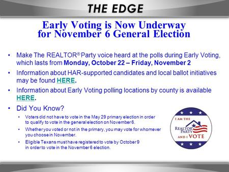 Early Voting is Now Underway for November 6 General Election Make The REALTOR ® Party voice heard at the polls during Early Voting, which lasts from Monday,
