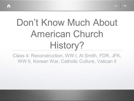Dont Know Much About American Church History? Class 4: Reconstruction, WW I, Al Smith, FDR, JFK, WW II, Korean War, Catholic Culture, Vatican II.