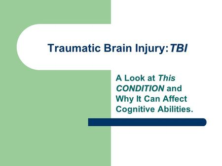 TBI Traumatic Brain Injury:TBI CONDITION A Look at This CONDITION and Why It Can Affect Cognitive Abilities.